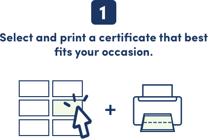 Step 1: Select and print a certificate that best fits your occasion.
